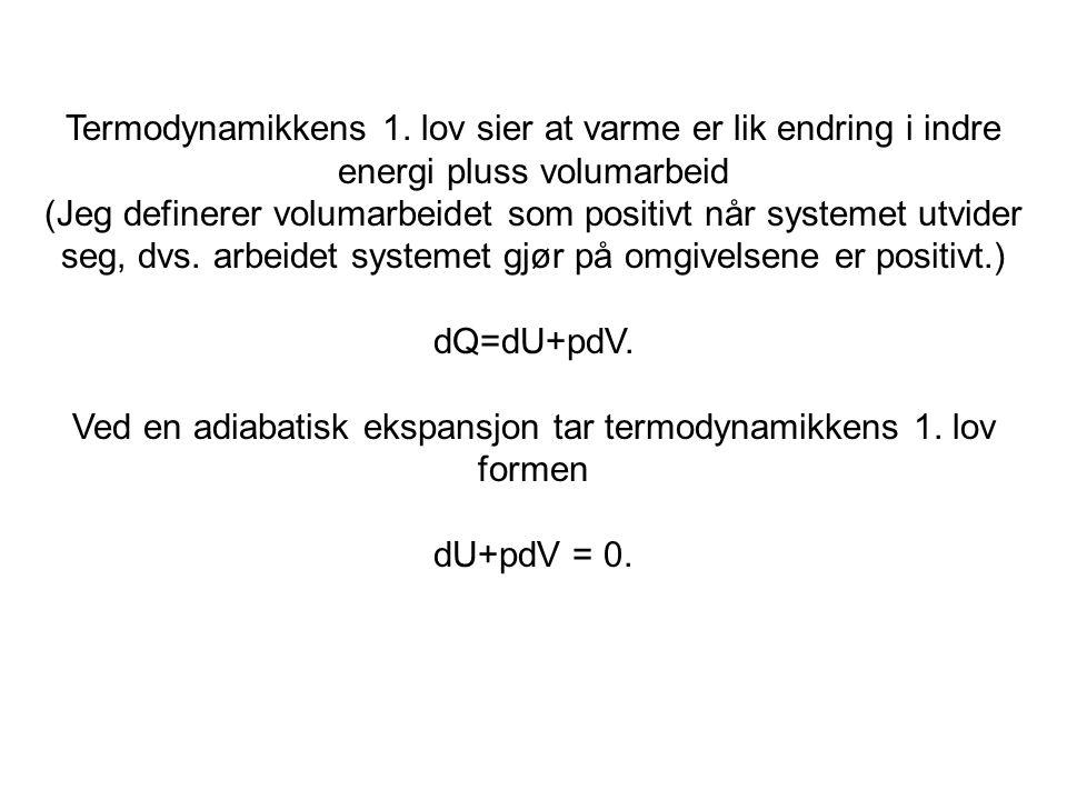 Termodynamikkens 1. lov sier at varme er lik endring i indre energi pluss volumarbeid (Jeg definerer volumarbeidet som positivt når systemet utvider s