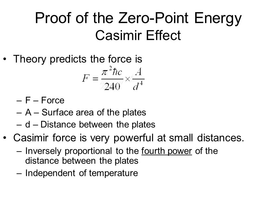 Proof of the Zero-Point Energy Casimir Effect •Theory predicts the force is –F – Force –A – Surface area of the plates –d – Distance between the plate
