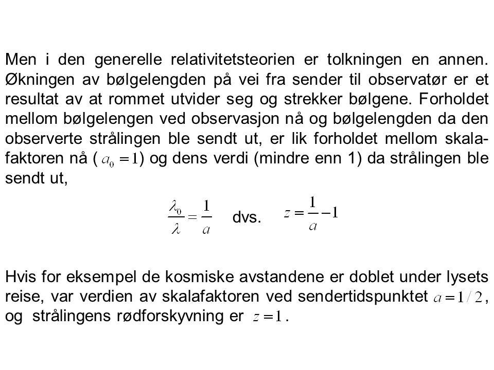 Men i den generelle relativitetsteorien er tolkningen en annen. Økningen av bølgelengden på vei fra sender til observatør er et resultat av at rommet