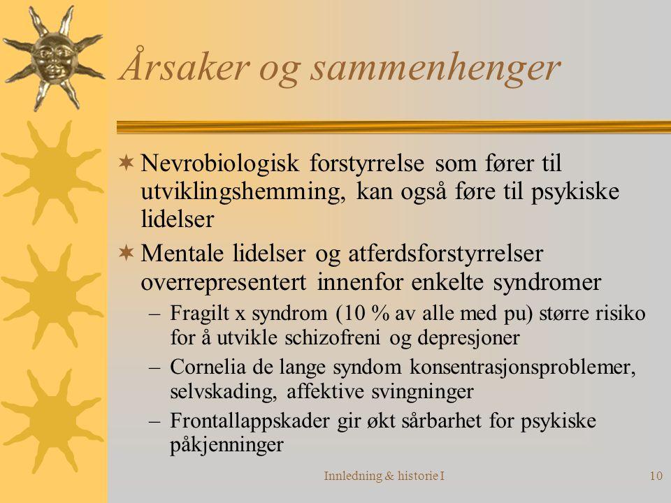 Innledning & historie I10 Årsaker og sammenhenger  Nevrobiologisk forstyrrelse som fører til utviklingshemming, kan også føre til psykiske lidelser 