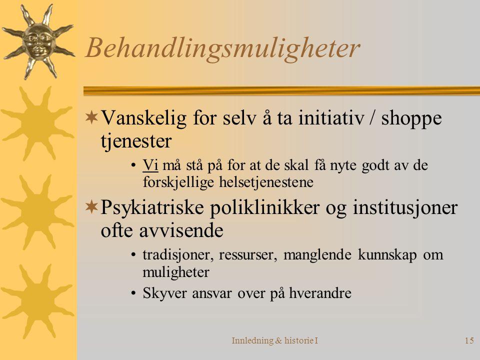 Innledning & historie I15 Behandlingsmuligheter  Vanskelig for selv å ta initiativ / shoppe tjenester •Vi må stå på for at de skal få nyte godt av de