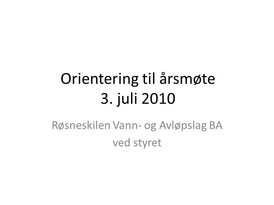 Orientering til årsmøte 3. juli 2010 Røsneskilen Vann- og Avløpslag BA ved styret
