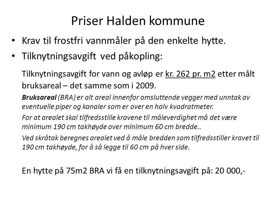 Priser Halden kommune • Krav til frostfri vannmåler på den enkelte hytte. • Tilknytningsavgift ved påkopling: Tilknytningsavgift for vann og avløp er