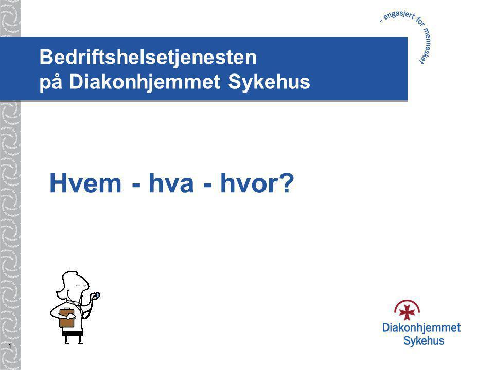 1 Bedriftshelsetjenesten på Diakonhjemmet Sykehus Hvem - hva - hvor?
