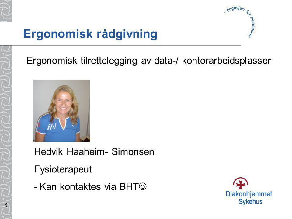 6 Ergonomisk rådgivning Ergonomisk tilrettelegging av data-/ kontorarbeidsplasser Hedvik Haaheim- Simonsen Fysioterapeut - Kan kontaktes via BHT 