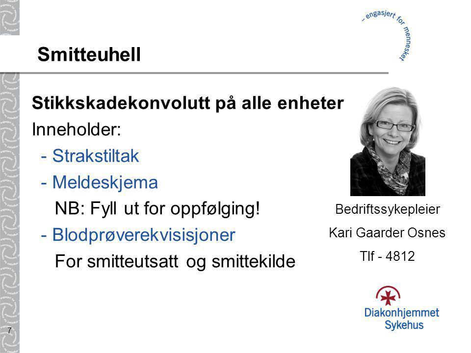 7 Smitteuhell Stikkskadekonvolutt på alle enheter Inneholder: - Strakstiltak - Meldeskjema NB: Fyll ut for oppfølging.