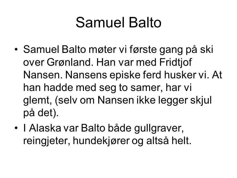 Samuel Balto •Samuel Balto møter vi første gang på ski over Grønland. Han var med Fridtjof Nansen. Nansens episke ferd husker vi. At han hadde med seg