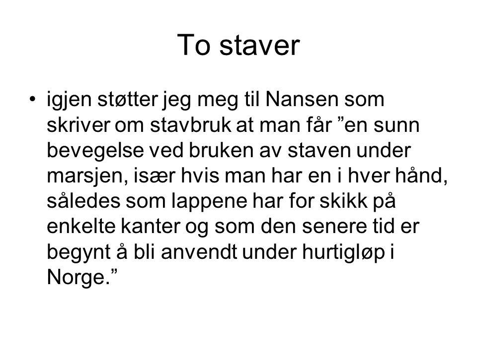 """To staver •igjen støtter jeg meg til Nansen som skriver om stavbruk at man får """"en sunn bevegelse ved bruken av staven under marsjen, især hvis man ha"""