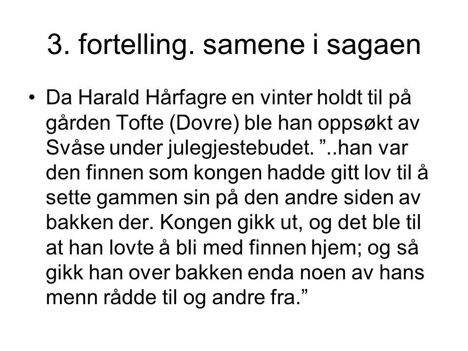 """3. fortelling. samene i sagaen •Da Harald Hårfagre en vinter holdt til på gården Tofte (Dovre) ble han oppsøkt av Svåse under julegjestebudet. """"..han"""