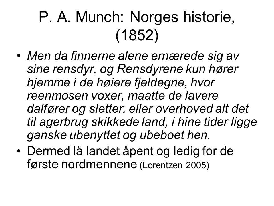 enda mer Munch: •Men eftersom Dalerne paa denne Maade opdyrkedes og landet befolkedes, maatte Finnerne drage sig tilside og søge hen til de mere afsidesliggende Grænsefjelde og fornemmelig til finnmarken og de svenske Lapmarker, hvor de nu have sit rette hjem (etter Lorentzen 2005 s 30)
