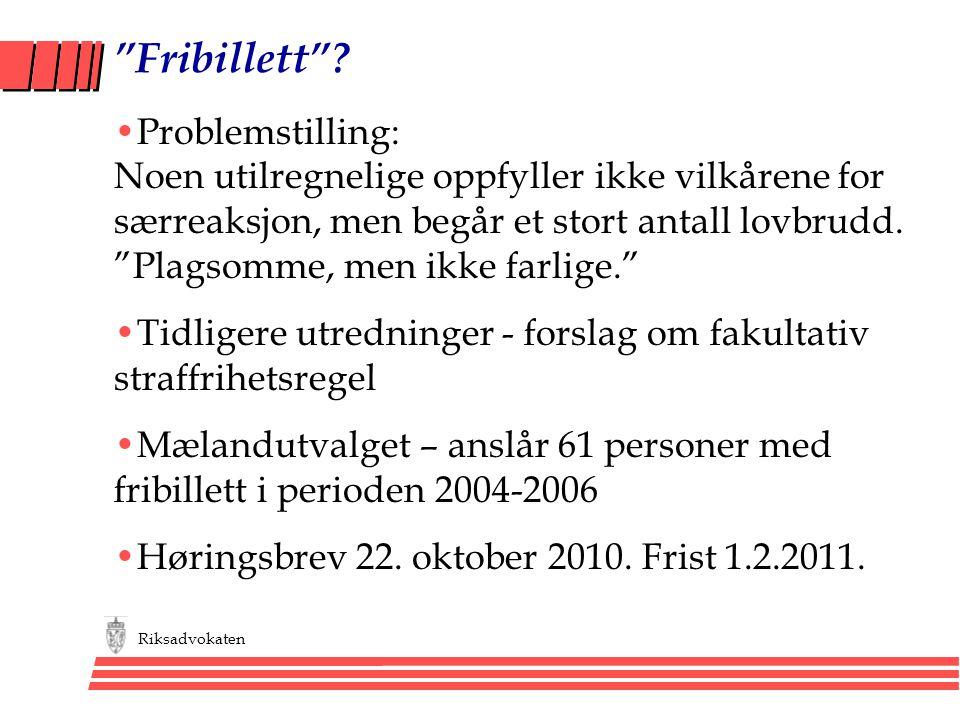"""Riksadvokaten """"Fribillett""""? •Problemstilling: Noen utilregnelige oppfyller ikke vilkårene for særreaksjon, men begår et stort antall lovbrudd. """"Plagso"""