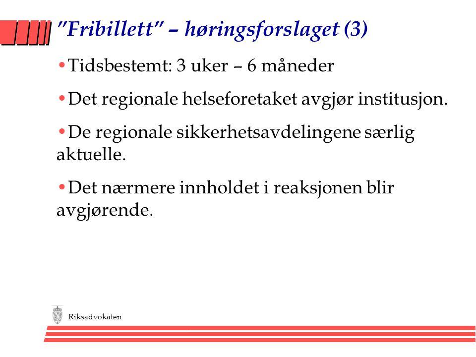 """Riksadvokaten """"Fribillett"""" – høringsforslaget (3) •Tidsbestemt: 3 uker – 6 måneder •Det regionale helseforetaket avgjør institusjon. •De regionale sik"""