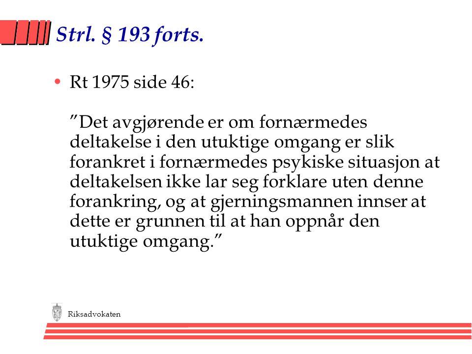 """Riksadvokaten Strl. § 193 forts. •Rt 1975 side 46: """"Det avgjørende er om fornærmedes deltakelse i den utuktige omgang er slik forankret i fornærmedes"""