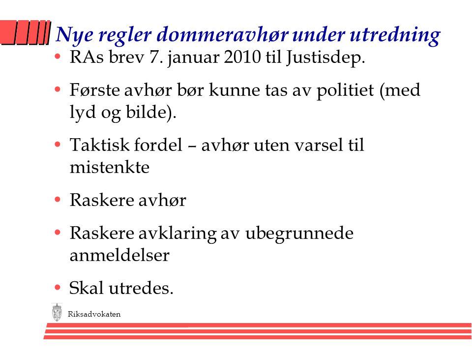 Riksadvokaten Nye regler dommeravhør under utredning •RAs brev 7. januar 2010 til Justisdep. •Første avhør bør kunne tas av politiet (med lyd og bilde