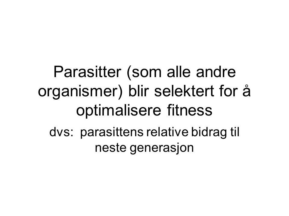 Parasitter (som alle andre organismer) blir selektert for å optimalisere fitness dvs: parasittens relative bidrag til neste generasjon