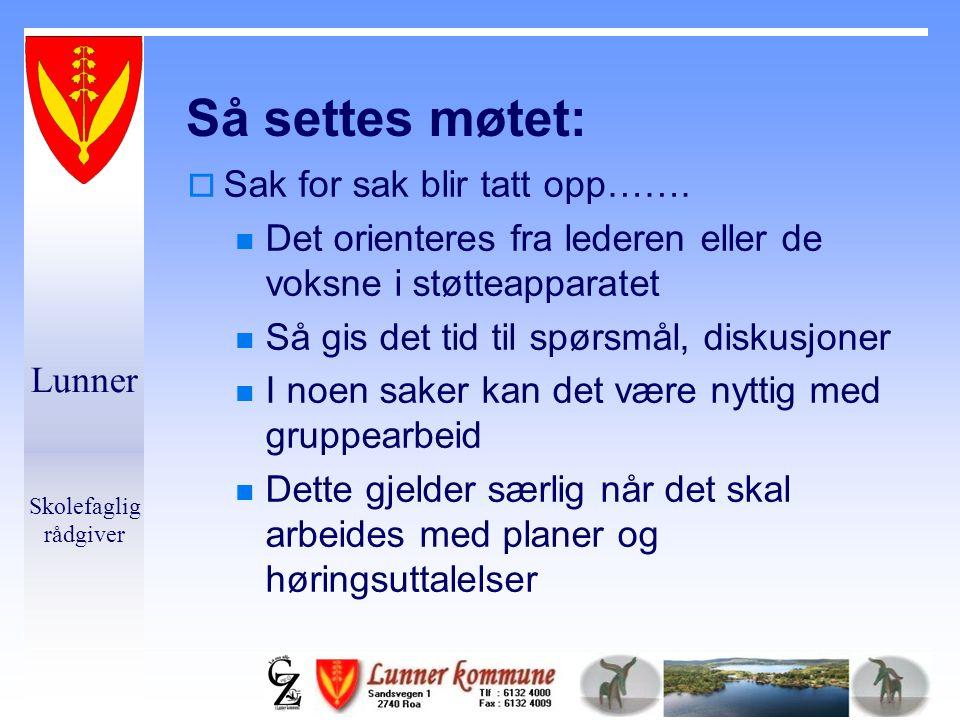 Lunner Skolefaglig rådgiver Så settes møtet:  Sak for sak blir tatt opp…….