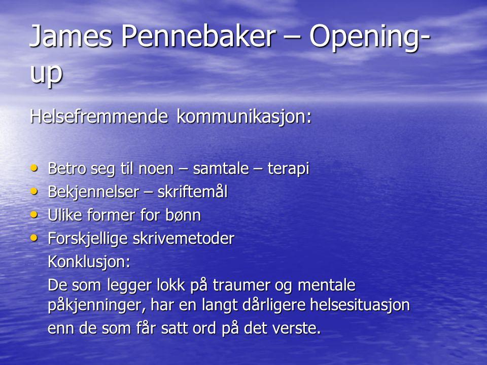 James Pennebaker – Opening- up Helsefremmende kommunikasjon: • Betro seg til noen – samtale – terapi • Bekjennelser – skriftemål • Ulike former for bø