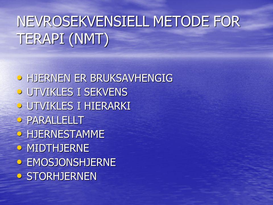 NEVROSEKVENSIELL METODE FOR TERAPI (NMT) • HJERNEN ER BRUKSAVHENGIG • UTVIKLES I SEKVENS • UTVIKLES I HIERARKI • PARALLELLT • HJERNESTAMME • MIDTHJERN