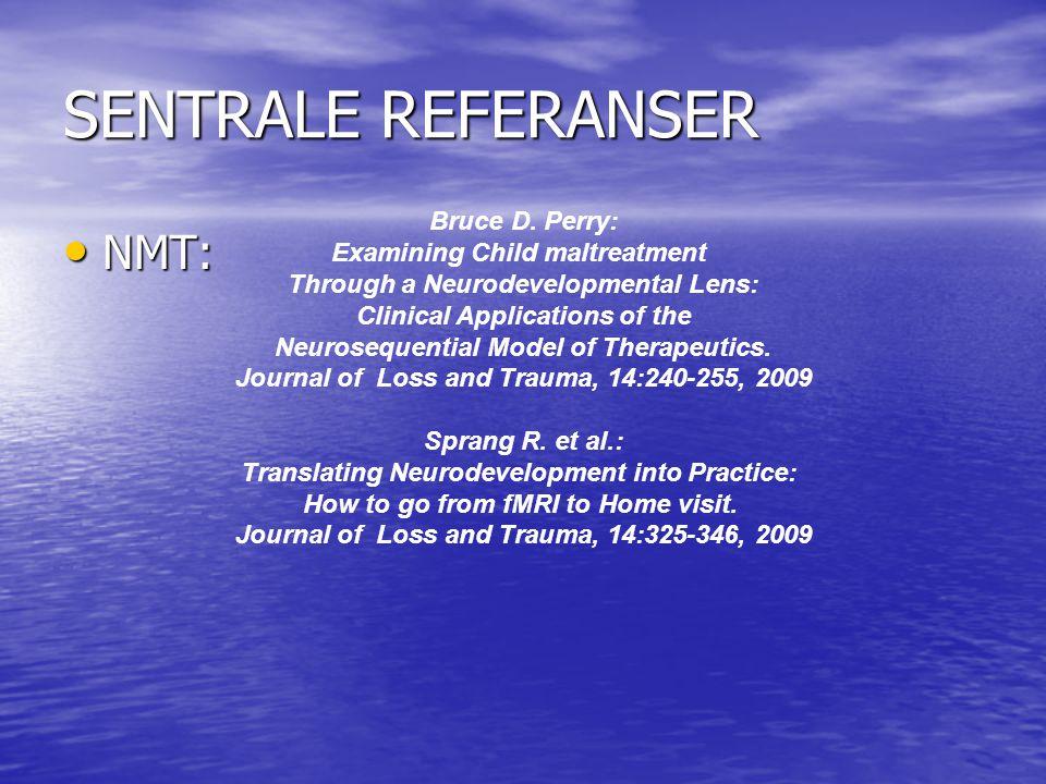 SENTRALE REFERANSER • NMT: Bruce D. Perry: Examining Child maltreatment Through a Neurodevelopmental Lens: Clinical Applications of the Neurosequentia