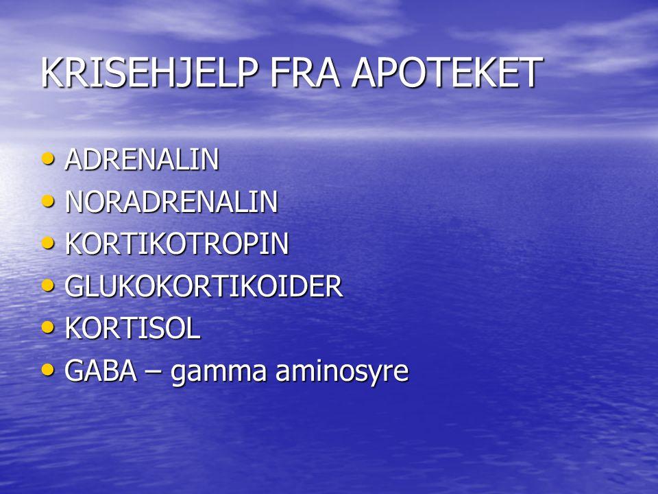 KRISEHJELP FRA APOTEKET • ADRENALIN • NORADRENALIN • KORTIKOTROPIN • GLUKOKORTIKOIDER • KORTISOL • GABA – gamma aminosyre