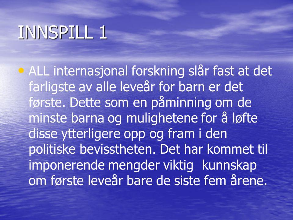 INNSPILL 1 • • ALL internasjonal forskning slår fast at det farligste av alle leveår for barn er det første. Dette som en påminning om de minste barna