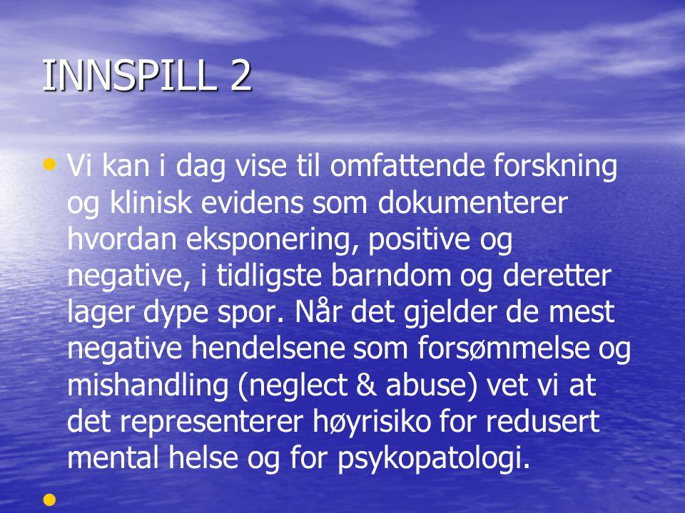 INNSPILL 2 • • Vi kan i dag vise til omfattende forskning og klinisk evidens som dokumenterer hvordan eksponering, positive og negative, i tidligste b