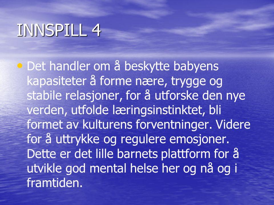 INNSPILL 4 • • Det handler om å beskytte babyens kapasiteter å forme nære, trygge og stabile relasjoner, for å utforske den nye verden, utfolde læring