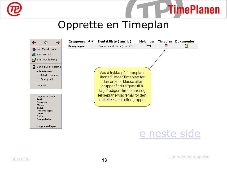 """Ved å trykke på """"Timeplan- ikonet"""" under Timeplan for den enkelte klasse eller gruppe får du tilgang til å lage/redigere timeplaner og lekseplaner/gjø"""