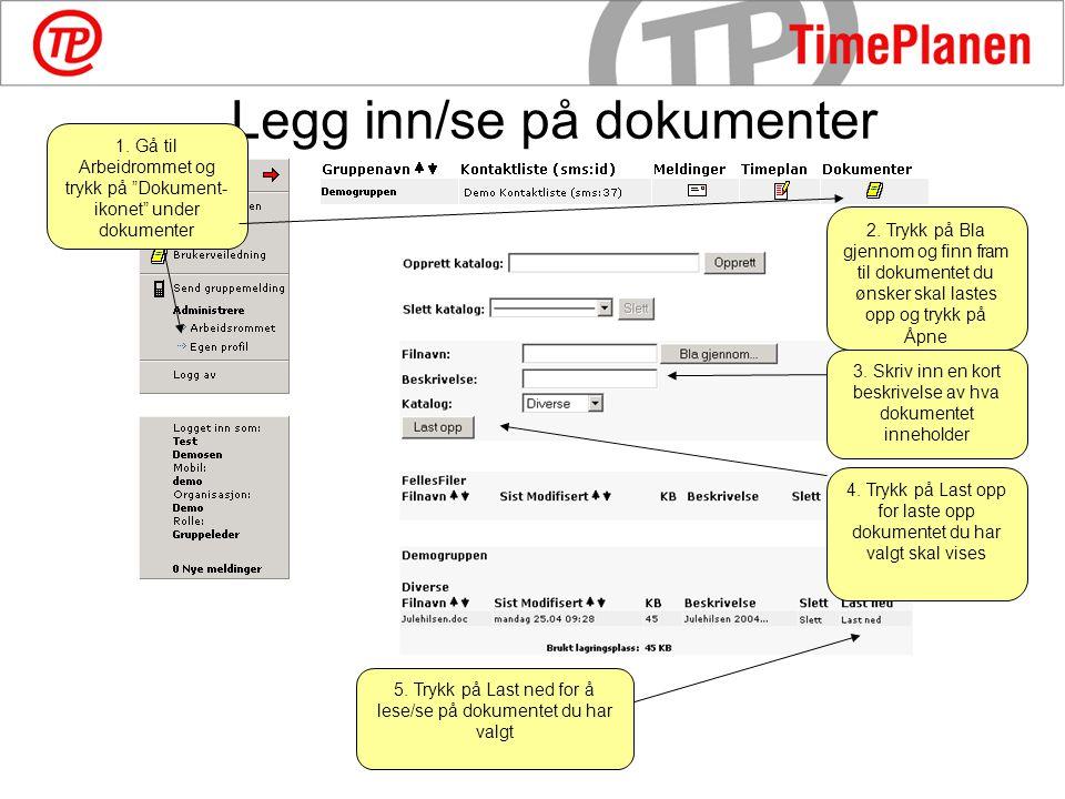 Legg inn/se på dokumenter 1.Gå til Arbeidrommet og trykk på Dokument- ikonet under dokumenter 2.