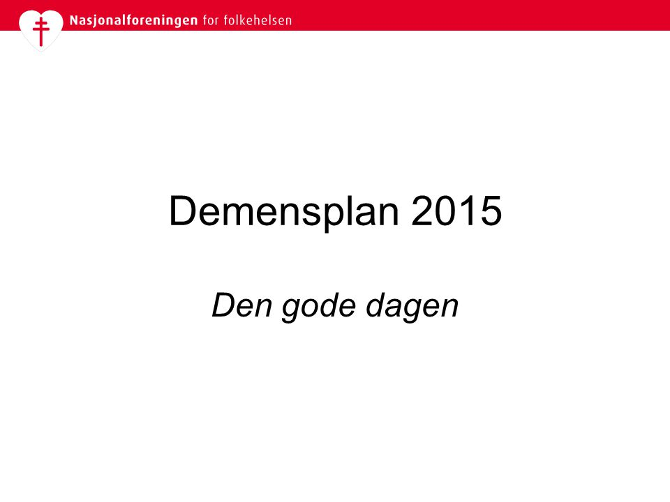 Demensplan 2015 Den gode dagen