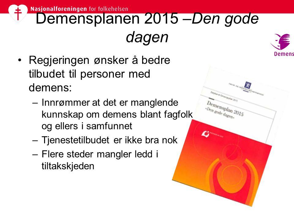 Demensplanen 2015 –Den gode dagen •Regjeringen ønsker å bedre tilbudet til personer med demens: –Innrømmer at det er manglende kunnskap om demens blan