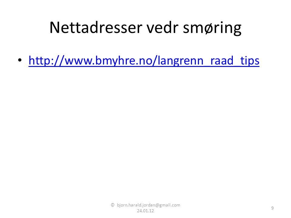 Nettadresser vedr smøring • http://www.bmyhre.no/langrenn_raad_tips http://www.bmyhre.no/langrenn_raad_tips © bjorn.harald.jordan@gmail.com 24.01.12 9