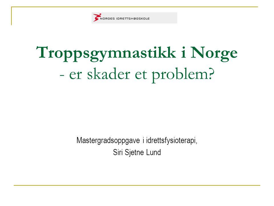 Troppsgymnastikk i Norge - er skader et problem? Mastergradsoppgave i idrettsfysioterapi, Siri Sjetne Lund