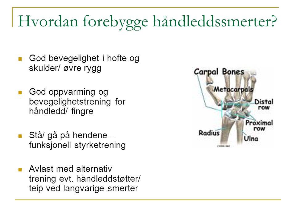Hvordan forebygge håndleddssmerter?  God bevegelighet i hofte og skulder/ øvre rygg  God oppvarming og bevegelighetstrening for håndledd/ fingre  S