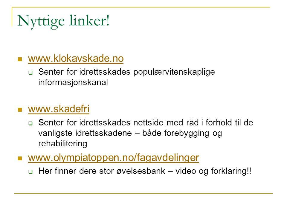 Nyttige linker!  www.klokavskade.no www.klokavskade.no  Senter for idrettsskades populærvitenskaplige informasjonskanal  www.skadefri www.skadefri