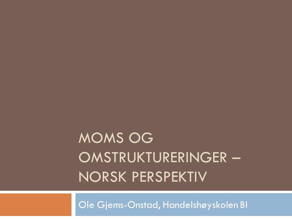 MOMS OG OMSTRUKTURERINGER – NORSK PERSPEKTIV Ole Gjems-Onstad, Handelshøyskolen BI