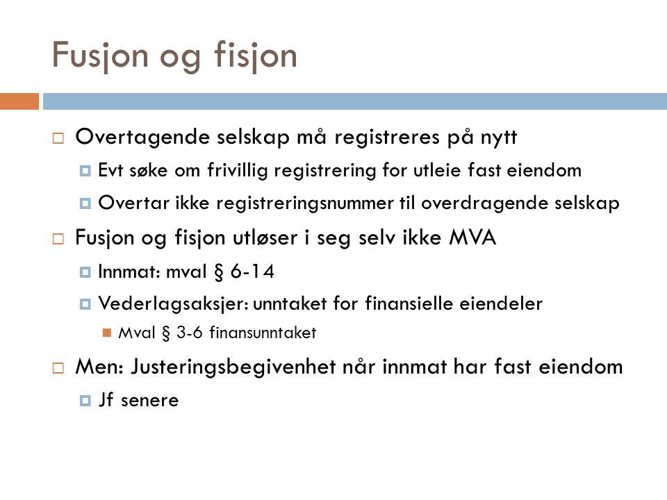 Fusjon og fisjon  Overtagende selskap må registreres på nytt  Evt søke om frivillig registrering for utleie fast eiendom  Overtar ikke registrering