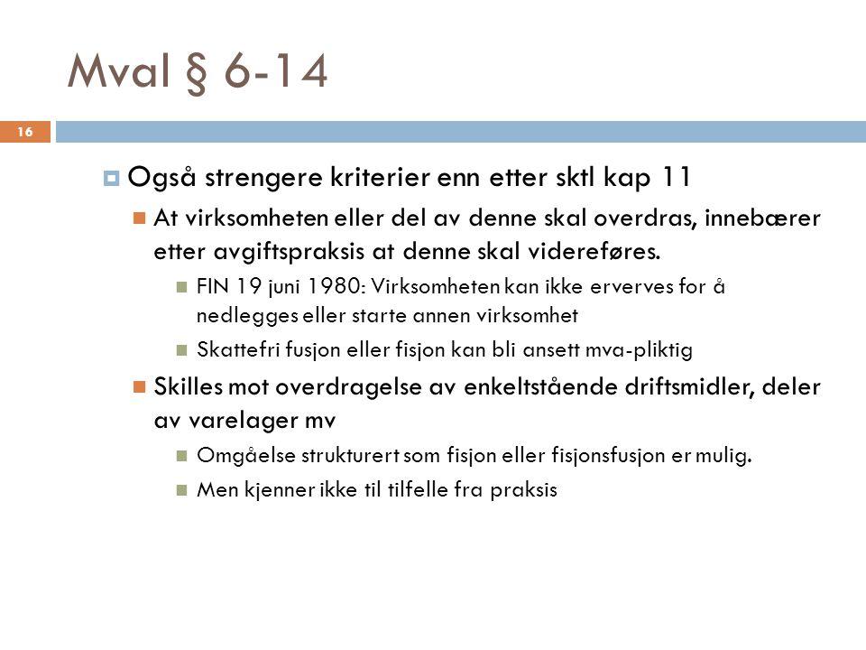 Mval § 6-14  Også strengere kriterier enn etter sktl kap 11  At virksomheten eller del av denne skal overdras, innebærer etter avgiftspraksis at den