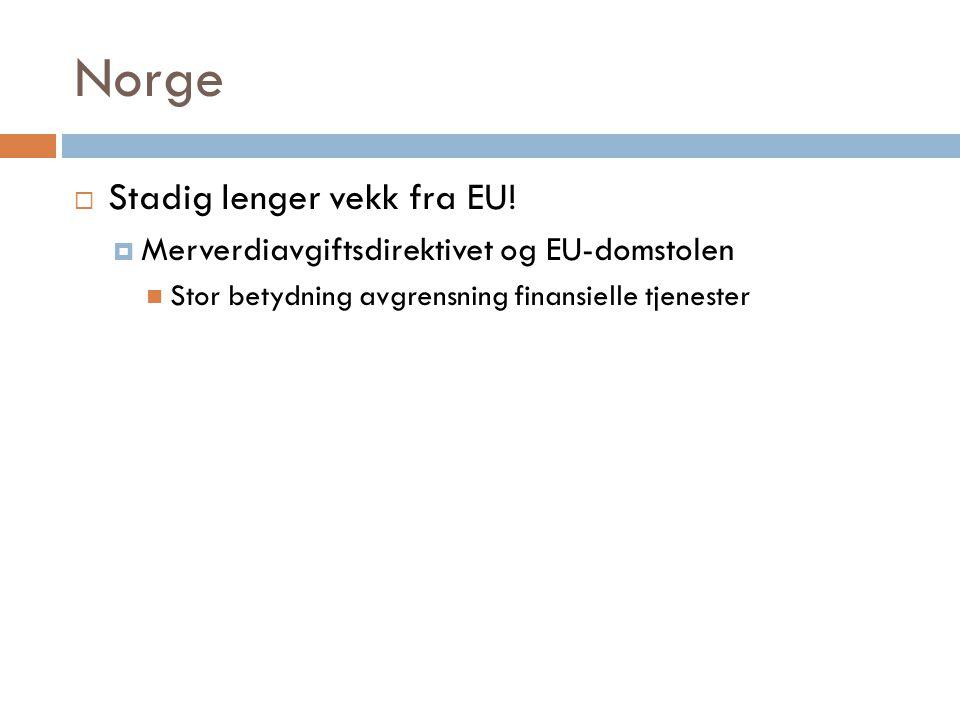 Norge  Stadig lenger vekk fra EU!  Merverdiavgiftsdirektivet og EU-domstolen  Stor betydning avgrensning finansielle tjenester