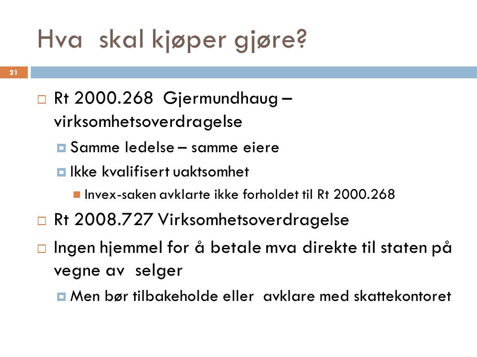 Hva skal kjøper gjøre?  Rt 2000.268 Gjermundhaug – virksomhetsoverdragelse  Samme ledelse – samme eiere  Ikke kvalifisert uaktsomhet  Invex-saken