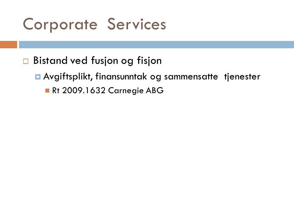 Corporate Services  Bistand ved fusjon og fisjon  Avgiftsplikt, finansunntak og sammensatte tjenester  Rt 2009.1632 Carnegie ABG