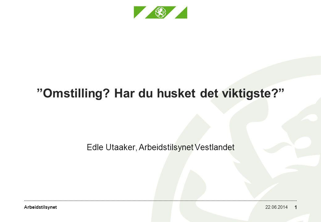 """Arbeidstilsynet22.06.2014 1 """"Omstilling? Har du husket det viktigste?"""" Edle Utaaker, Arbeidstilsynet Vestlandet"""