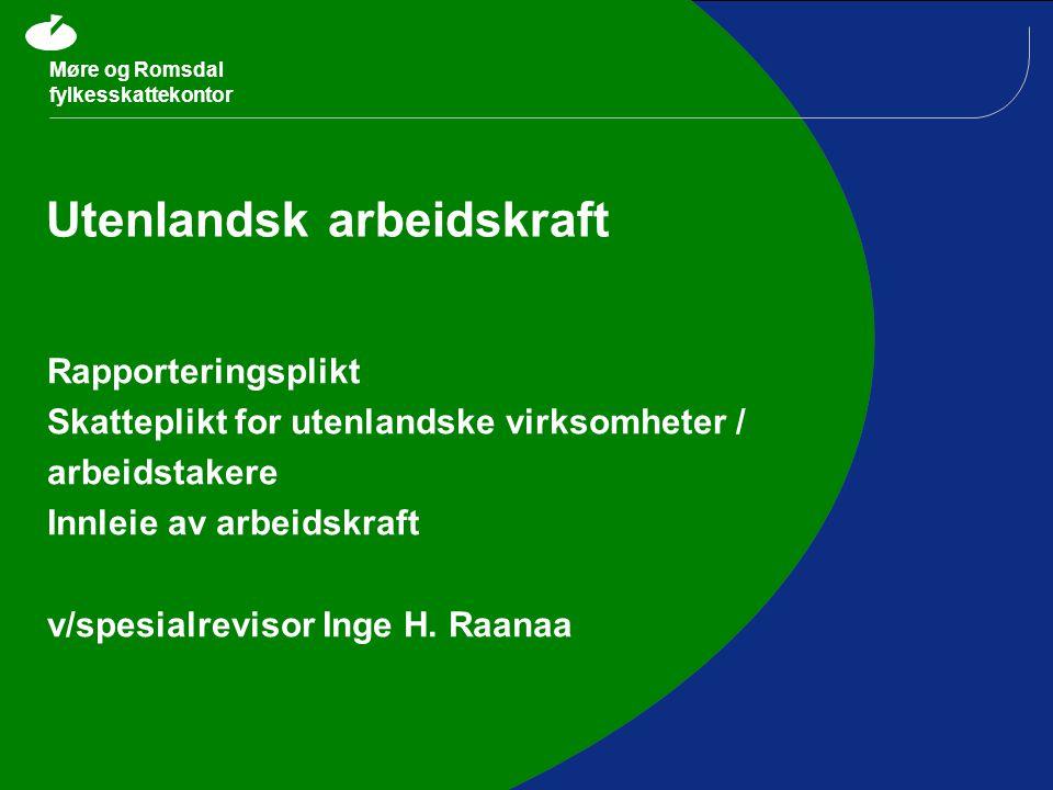 Møre og Romsdal fylkesskattekontor Utenlandsk arbeidskraft Rapporteringsplikt Skatteplikt for utenlandske virksomheter / arbeidstakere Innleie av arbeidskraft v/spesialrevisor Inge H.