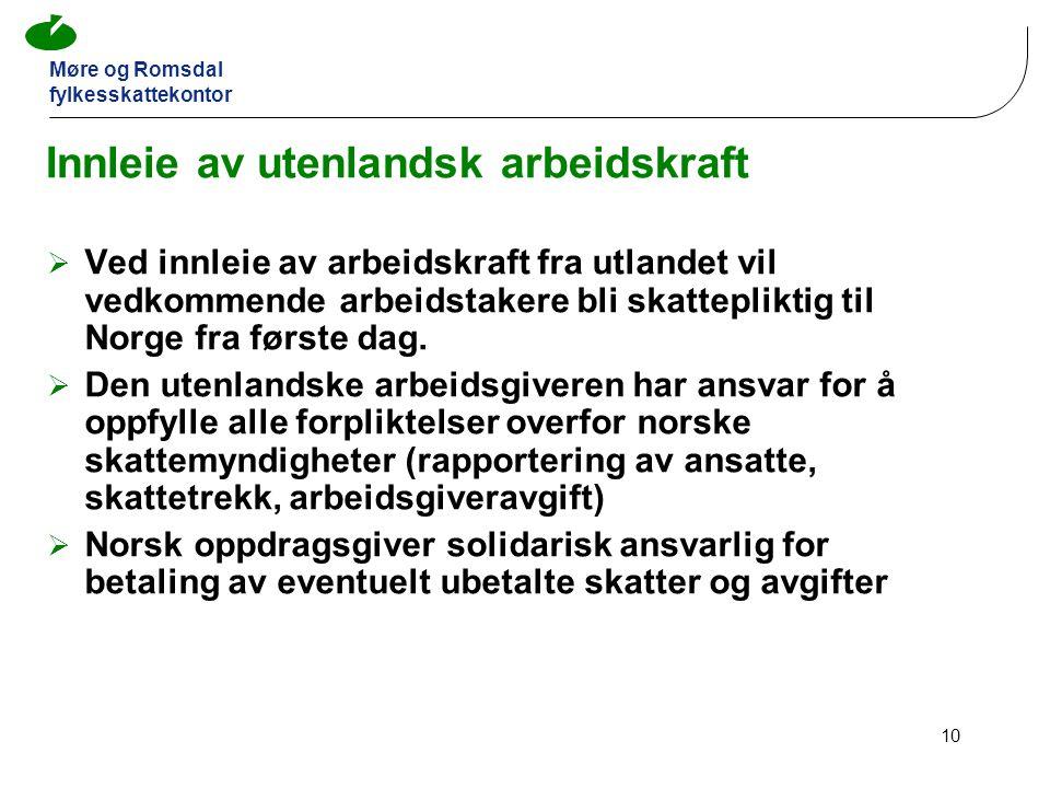 Møre og Romsdal fylkesskattekontor 10 Innleie av utenlandsk arbeidskraft  Ved innleie av arbeidskraft fra utlandet vil vedkommende arbeidstakere bli skattepliktig til Norge fra første dag.