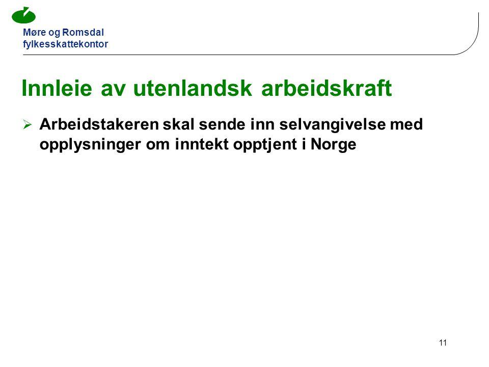 Møre og Romsdal fylkesskattekontor 11 Innleie av utenlandsk arbeidskraft  Arbeidstakeren skal sende inn selvangivelse med opplysninger om inntekt opptjent i Norge