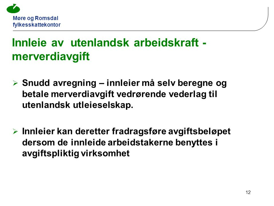 Møre og Romsdal fylkesskattekontor 12 Innleie av utenlandsk arbeidskraft - merverdiavgift  Snudd avregning – innleier må selv beregne og betale merverdiavgift vedrørende vederlag til utenlandsk utleieselskap.