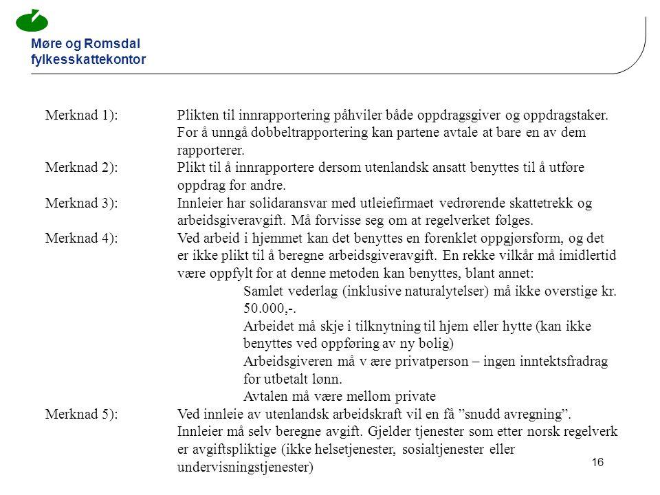 Møre og Romsdal fylkesskattekontor 16 Merknad 1): Plikten til innrapportering påhviler både oppdragsgiver og oppdragstaker.