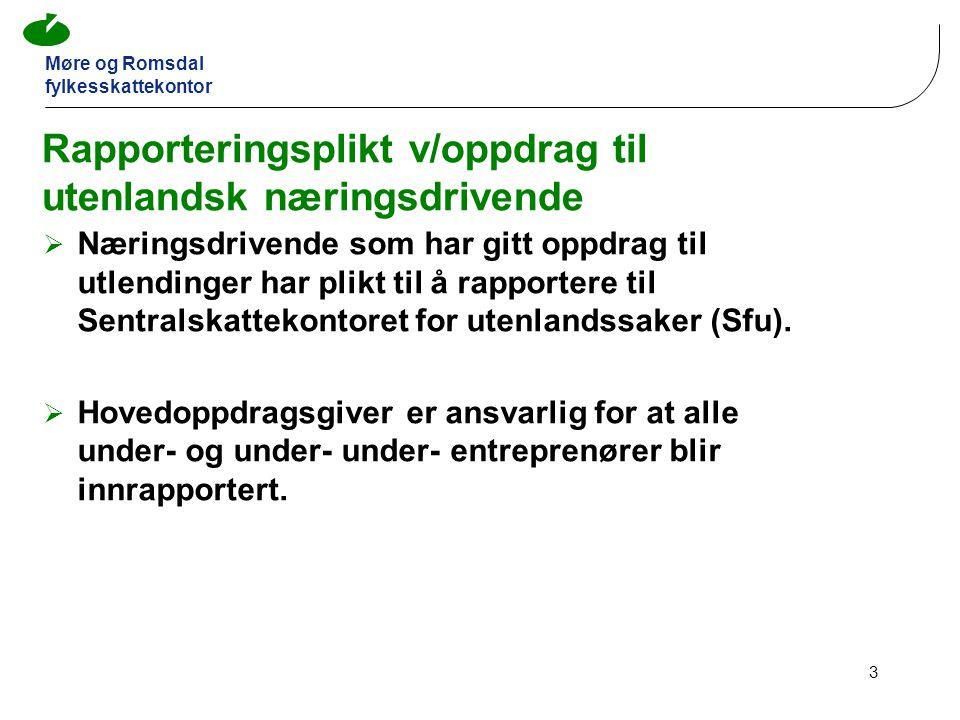 Møre og Romsdal fylkesskattekontor 3 Rapporteringsplikt v/oppdrag til utenlandsk næringsdrivende  Næringsdrivende som har gitt oppdrag til utlendinger har plikt til å rapportere til Sentralskattekontoret for utenlandssaker (Sfu).
