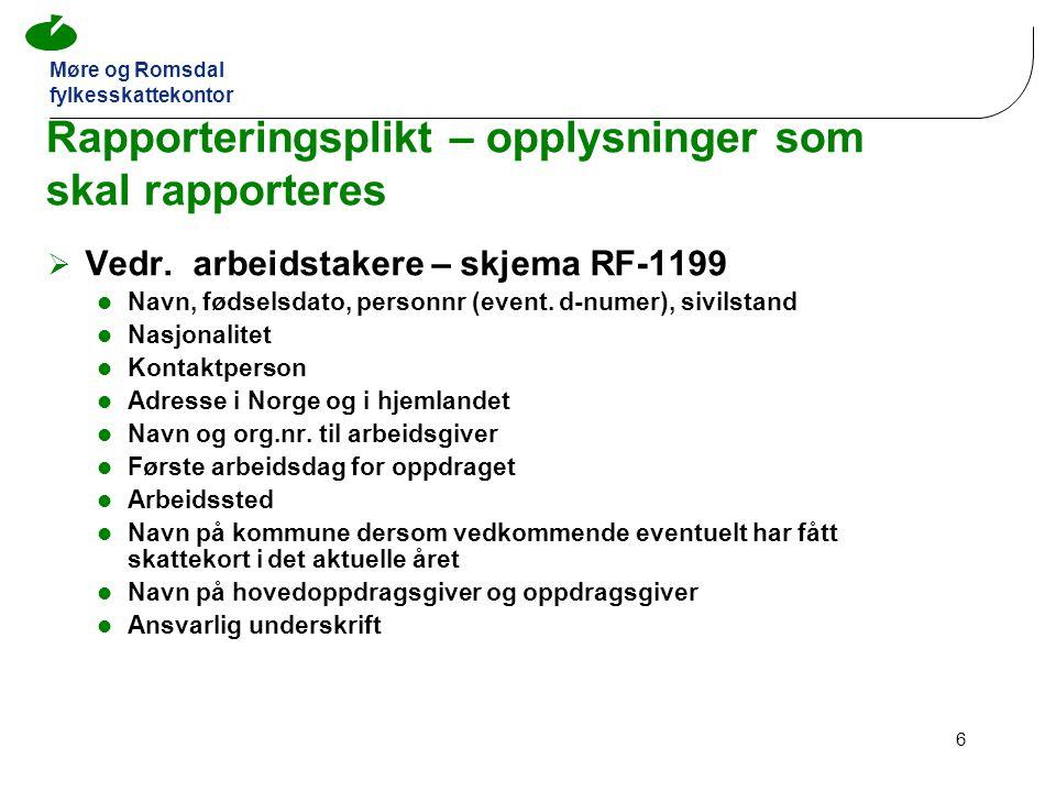 Møre og Romsdal fylkesskattekontor 6 Rapporteringsplikt – opplysninger som skal rapporteres  Vedr.