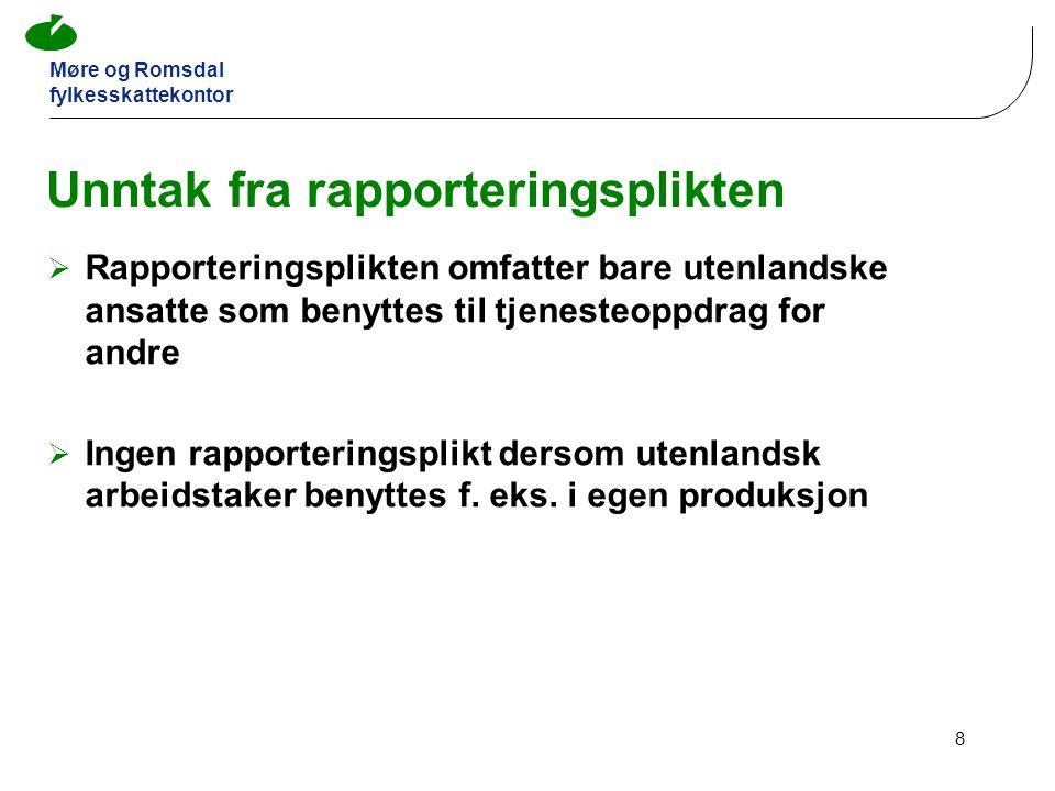 Møre og Romsdal fylkesskattekontor 8 Unntak fra rapporteringsplikten  Rapporteringsplikten omfatter bare utenlandske ansatte som benyttes til tjenesteoppdrag for andre  Ingen rapporteringsplikt dersom utenlandsk arbeidstaker benyttes f.